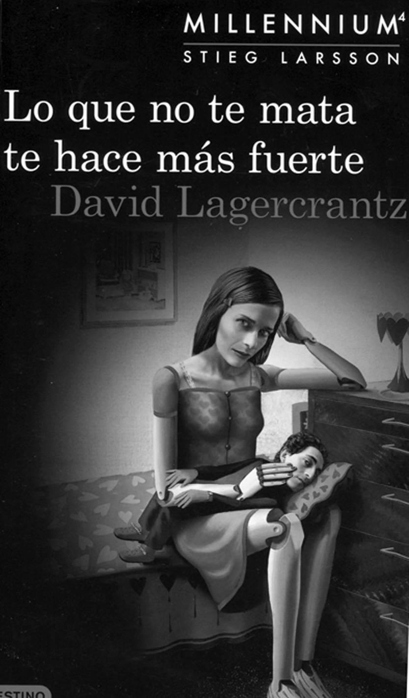 Lo que no te mata te hace más fuerte (Millenium 4), de David Lagercrantz. Ediciones Destino de Editorial Planeta, 2015. 651 páginas
