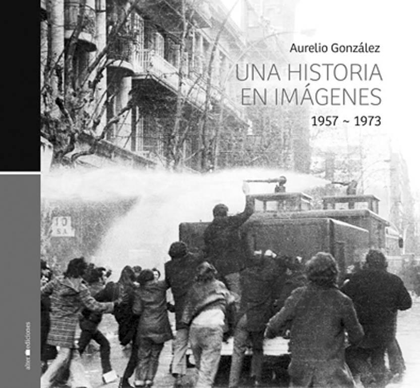 Una historia en imágenes 1957-1973, de Aurelio González. Alter Ediciones, 2015. 336 páginas