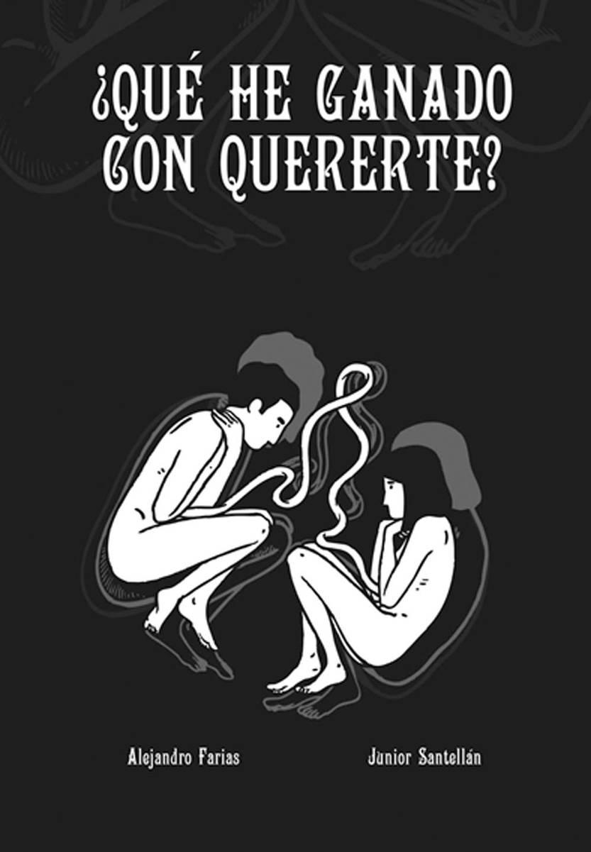 ¿Qué he ganado con quererte?, de Alejandro Farías y Junior Santellán. Belerofonte-Estuario-Loco Rabia, 2015. 96 páginas.
